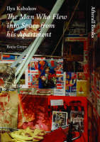 Ilya Kabakov: The Man Who Flew into Space from His Apartment - Afterall (Hardback)