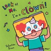 I'm a Clown! - Look at Me (Board book)