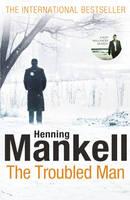 The Troubled Man: A Kurt Wallander Mystery - Kurt Wallander (Hardback)