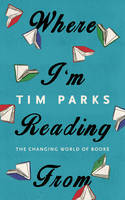Where I'm Reading From: The Changing World of Books (Hardback)