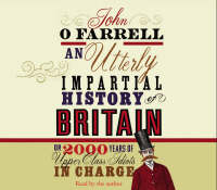 An Utterly Impartial History of Britain: (or 2000 Years Of Upper Class Idiots In Charge) (CD-Audio)