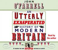 An Utterly Exasperated History of Modern Britain (CD-Audio)