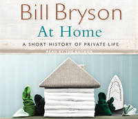 At Home: A Short History of Private Life - Bryson (CD-Audio)