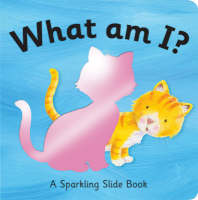 What am I? - Sparkling Slide Books (Board book)