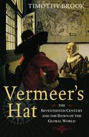 Vermeer's Hat: The seventeenth century and the dawn of the global world (Hardback)