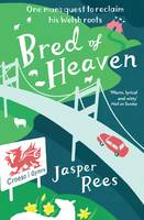Bred of Heaven: One man's quest to reclaim his Welsh roots (Paperback)
