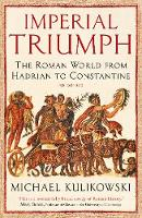 Imperial Triumph: The Roman World from Hadrian to Constantine (AD 138-363) - The Profile History of the Ancient World Series (Paperback)