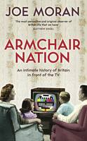 Armchair Nation: An intimate history of Britain in front of the TV (Hardback)