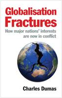 Globalisation Fractures: How Major Nations' Interests are Now in Conflict (Paperback)