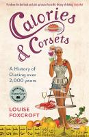 Calories and Corsets: A history of dieting over two thousand years (Paperback)