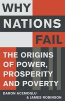 Why Nations Fail: The Origins of Power, Prosperity and Poverty (Hardback)