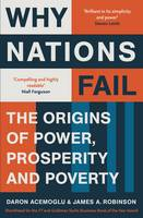 Why Nations Fail: The Origins of Power, Prosperity and Poverty (Paperback)