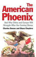 The American Phoenix: and Why China and Europe Will Struggle After the Coming Slump (Paperback)