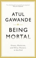 Being Mortal: Illness, Medicine and What Matters in the End - Wellcome (Hardback)
