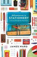 Adventures in Stationery: A Journey Through Your Pencil Case (Paperback)