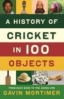 A History of Cricket in 100 Objects (Hardback)