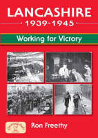 Lancashire 1939 - 1945: Working for Victory - Aviation History (Paperback)