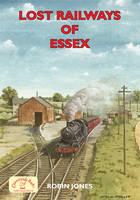 Lost Railways of Essex - Lost Railways (Paperback)