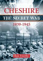 Cheshire: The Secret War 1939-1945 - Local History (Paperback)