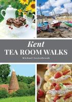 Kent Tea Room Walks - Tea Room Walks (Paperback)