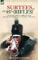 Surtees of the 95th Rifles - A Soldier of the 95th (Rifles) in the Peninsular Campaign of the Napoleonic Wars (Paperback)