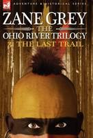 The Ohio River Trilogy 3: The Last Trail (Hardback)