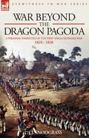 War Beyond the Dragon Pagoda: A Personal Narrative of the First Anglo-Burmese War 1824 - 1826 (Hardback)
