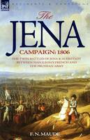 The Jena Campaign: 1806-The Twin Battles of Jena & Auerstadt Between Napoleon's French and the Prussian Army (Paperback)