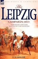 The Leipzig Campaign: 1813-Napoleon and the Battle of the Nations (Paperback)