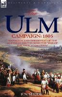 The Ulm Campaign 1805: Napoleon and the Defeat of the Austrian Army During the 'War of the Third Coalition' (Paperback)