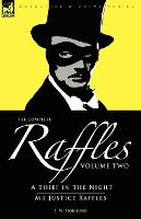 The Complete Raffles: 2-A Thief in the Night & Mr Justice Raffles (Paperback)