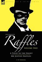 The Complete Raffles: 2-A Thief in the Night & Mr Justice Raffles (Hardback)