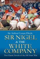 Sir Nigel & the White Company: Two Classic Novels of the 100 Years' War (Hardback)