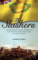 Slashers: the Campaigns of the 28th Regiment of Foot During the Napoleonic Wars by a Serving Officer (Paperback)