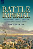 Battle Imperial: The Campaigns in Germany & France for the Defeat of Napoleon 1813-1814 (Hardback)