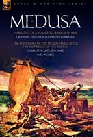 Medusa: Narrative of a Voyage to Senegal in 1816 & the Sufferings of the Picard Family After the Shipwreck of the Medusa (Hardback)