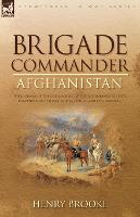 Brigade Commander: Afghanistan-The Journal of the Commander of the 2nd Infantry Brigade, Kandahar Field Force During the Second Afghan War (Paperback)