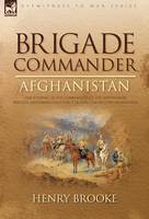 Brigade Commander: Afghanistan-The Journal of the Commander of the 2nd Infantry Brigade, Kandahar Field Force During the Second Afghan Wa (Hardback)
