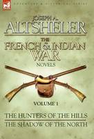 The French & Indian War Novels: 1-The Hunters of the Hills & The Shadow of the North (Hardback)