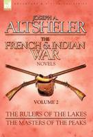 The French & Indian War Novels: 2-The Rulers of the Lakes & The Masters of the Peaks (Hardback)