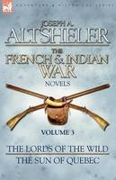 The French & Indian War Novels: 3-The Lords of the Wild & The Sun of Quebec (Paperback)