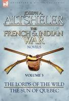 The French & Indian War Novels: 3-The Lords of the Wild & The Sun of Quebec (Hardback)