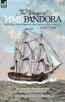 The Voyage of H.M.S. Pandora: in Pursuit of the Mutineers of the Bounty in the South Seas-1790-1791 (Paperback)