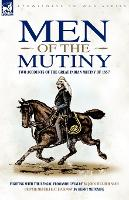 Men of the Mutiny: Two Accounts of the Great Indian Mutiny of 1857 - Eyewitness to War (Paperback)