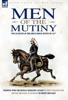 Men of the Mutiny: Two Accounts of the Great Indian Mutiny of 1857 - Eyewitness to War (Hardback)
