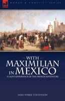 With Maximilian in Mexico: a Lady's Experience of the French Adventure (Hardback)