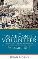 The Twelve Month's Volunteer: The Recollections of a Member of the 1st Tennessee Cavalry During the Mexican War-Volume 1 1846 (Paperback)
