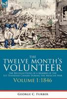 The Twelve Month's Volunteer: the Recollections of a Member of the 1st Tennessee Cavalry During the Mexican War-Volume 1 1846 (Hardback)