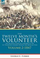 The Twelve Month's Volunteer: the Recollections of a Member of the 1st Tennessee Cavalry During the Mexican war-Volume 2 1847 (Hardback)