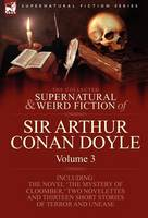 The Collected Supernatural and Weird Fiction of Sir Arthur Conan Doyle: 3-Including the Novel 'The Mystery of Cloomber, ' Two Novelettes and Thirteen (Hardback)